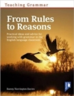Teaching Grammar from Rules to Reasons : Practical Ideas and Advice for Working with Grammar in the Classroom - Book