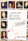 Lunch With The Wild Frontiers : A History of Britpop and Excess in 131/2 Chapters - Book