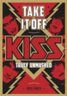 Take It Off! : KISS Truly Unmasked - Book