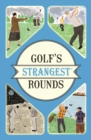 Golf's Strangest Rounds : Extraordinary but true stories from over a century of golf - eBook