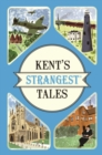 Kent's Strangest Tales : Extraordinary but true stories from a very curious county - eBook