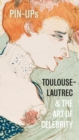 Pin-Ups : Toulouse-Lautrec and the Art of Celebrity - Book