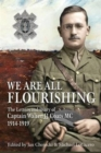 We are All Flourishing : The Letters and Diary of Captain Walter J J Coats MC 1914-1919 - Book