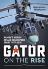Gator on the Rise : Kamov'S Hokum Attack Helicopter Story 1977-2015 - Book