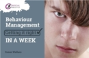 Behaviour Management: Getting it Right in a Week - Book