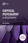 Critical Psychiatry : A Biography - Book