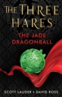 The Three Hares: The Jade Dragonball - Book