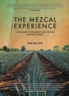 The Mezcal Experience : A Field Guide to the World's Best Mezcals and Agave Spirits - Book