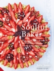 Soulful Baker : From Highly Creative Fruit Tarts and Pies to Chocolate, Desserts and Weekend Brunch - Book
