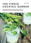 The Virgin Cocktail Garden : Refreshing Mocktails and Botanical Cocktails Made from the Finest Fruits and Herbal Infusions - Book
