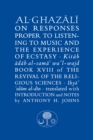 Al-Ghazali on Responses Proper to Listening to Music and the Experience of Ecstasy : Book XVIII of the Revival of the Religious Sciences - Book