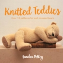 Knitted Teddies : Over 15 patterns for well-dressed bears - Book