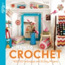How to Crochet : with 100 techniques and 15 easy projects - eBook