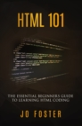 HTML 101 : The Essential Beginner's Guide to Learning HTML Coding - eBook