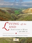 Living off the Land : Agriculture in Wales c. 400-1600 AD - Book