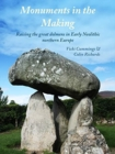 Monuments in the Making : Raising the Great Dolmens in Early Neolithic Northern Europe - Book