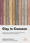 Clay in Common : A project book for schools, museums, galleries, libraries and artists and clay activists everywhere - Book