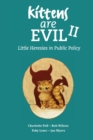 Kittens Are Evil II : Little Heresies in Public Policy - Book