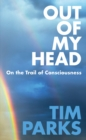 Out of My Head : On the Trail of Consciousness - Book