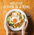 Wholefood Heaven in a Bowl : Natural, nutritious and delicious wholefood recipes to nourish body and soul - Book