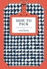 How to Pack : Travel Smart for Any Trip - Book