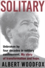 Solitary : Unbroken by Four Decades in Solitary Confinement. My Story of Transformation and Hope - Book