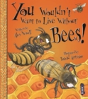 You Wouldn't Want To Live Without Bees! - Book