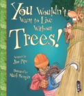 You Wouldn't Want To Live Without Trees! - Book