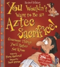 You Wouldn't Want To Be An Aztec Sacrifice - Book
