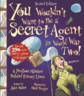 You Wouldn't Want To Be A Secret Agent During World War Two - Book