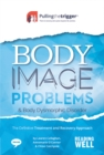 Body Image Problems and Body Dysmorphic Disorder: The Definitive Treatment and Recovery Approach - Book