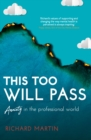 This Too Will Pass : Anxiety in a Professional World - Book