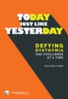 Today, Just Like Yesterday : Defying Dysthymia One Challenge at a Time - Book