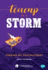 Teacup in a Storm : Finding My Psychiatrist - eBook