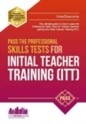 Pass the Professional Skills Tests for Initial Teacher Training: Training & 100s of Mock Questions - Book