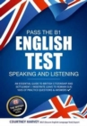 Pass the B1 English Test: Speaking and Listening. An Essential Guide to British Citizenship/Indefinite Leave to Remain - Book