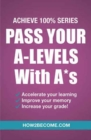 Pass Your A-Levels with A*s: Achieve 100% Series Revision/Study Guide - Book
