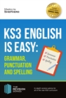 KS3 : English is Easy Grammar, Punctuation and Spelling: Complete guidance for the KS3 Curriculum. Achieve 100% - eBook