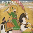 In Pursuit of Empire : Treasures from the Toor Collection of Sikh Art - Book