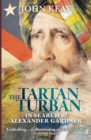 The Tartan Turban : In Search of Alexander Gardner - Book