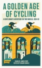 A Golden Age of Cycling : A Gentleman's Adventure on Two Wheels, 1924-1933 - Book