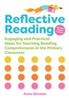 Reflective Reading : Engaging and Practical Ideas for Teaching Reading Comprehension in the Primary Classroom - Book
