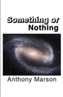 Something or Nothing : A Search for My Personal Theory of Everything - Book
