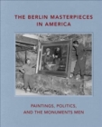 The Berlin Masterpieces in America : Paintings, Politics and the Monuments Men - Book