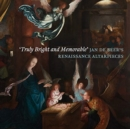 'Truly Bright and Memorable': Jan De Beer's Renaissance Altarpieces - Book