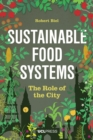 Sustainable Food Systems : The Role of the City - Book