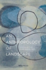 An Anthropology of Landscape : The Extraordinary in the Ordinary - Book
