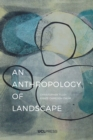 An Anthropology of Landscape : The Extraordinary in the Ordinary - eBook