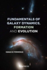 Fundamentals of Galaxy Dynamics, Formation and Evolution - Book