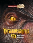 Tyrannosaurs Rex : Prehistoric Beasts Uncovered - King of the Dinosaurs - Book